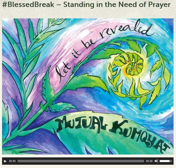 Blessed Break - Standing in the Need of Prayer